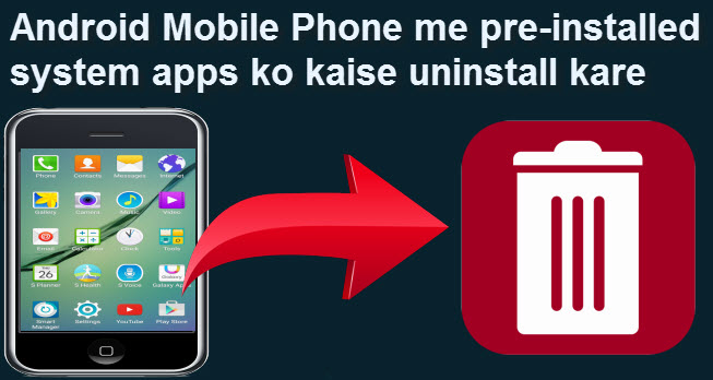 android phone se pre-installed system apps kaise uninstall kare