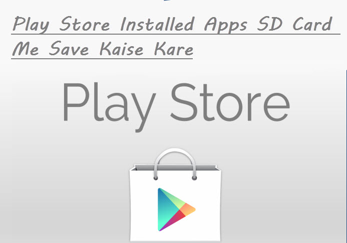 google play store installed apps sd card me save kaise kare. Black Bedroom Furniture Sets. Home Design Ideas