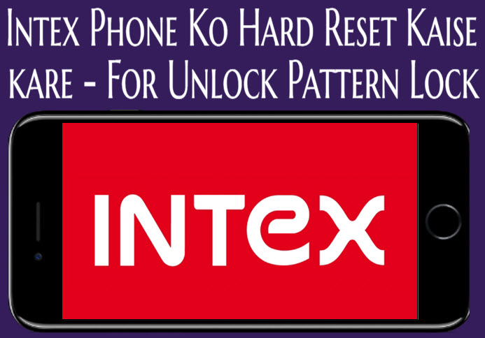 intex phone ko hard reset kaise kare for unlock pattern lock