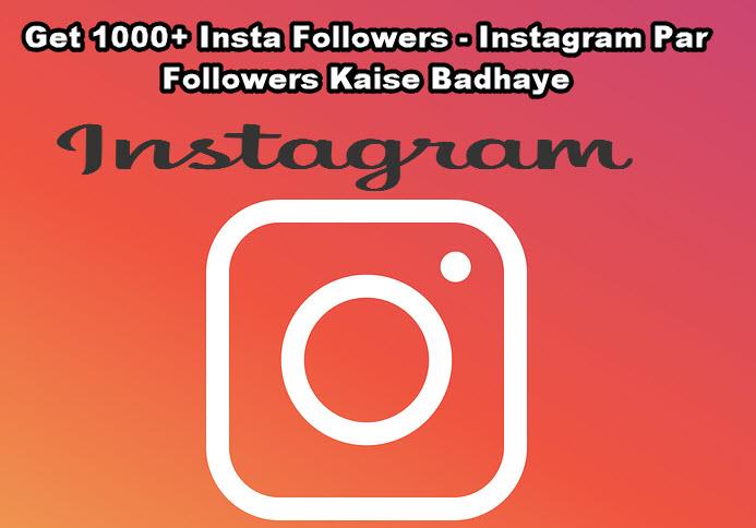 get 1000 insta followers instagram par followers kaise badhaye