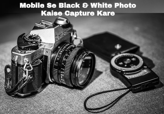 mobile se black and white photo kaise capture kare