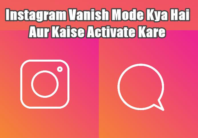 instagram vanish mode kya hai activate kaise kare